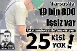 Tarsus'ta işsiz çok, iş isteyen yok!