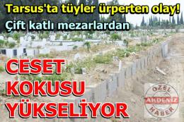 Tarsus Şehir Mezarlığı'ndan ceset kokusu yükseliyor!