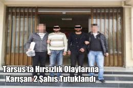 Tarsus'ta Hırsızlık Olaylarına Karışan 2 Şahıs Tutuklandı