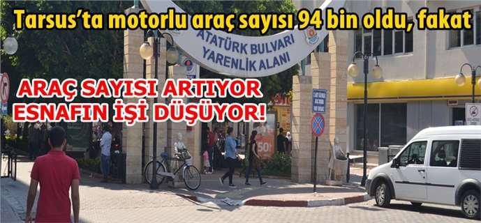 Tarsus'ta motorlu araç sayısı 94 bin oldu, fakat
