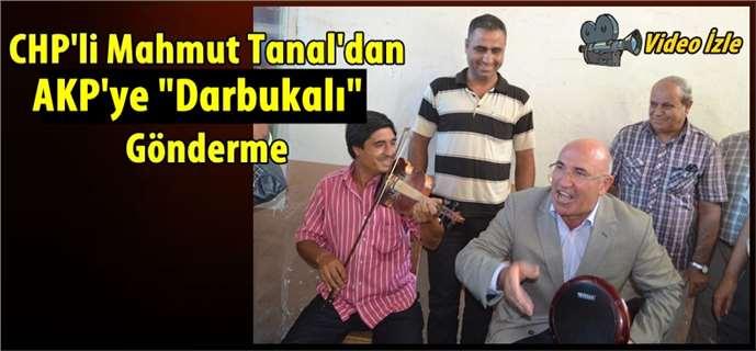"CHP'li Mahmut Tanal'dan AKP'ye ""Darbukalı"" Gönderme"
