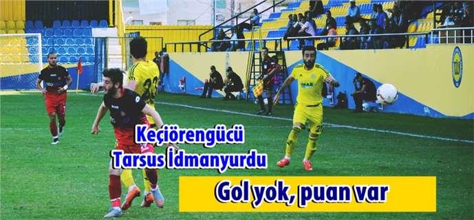 Tarsus İdmanyurdu, Keçiörengücü maçında gol yok, puan var