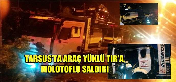 Tarsus'ta Araç Yüklü Tır'a, Molotoflu Saldırı
