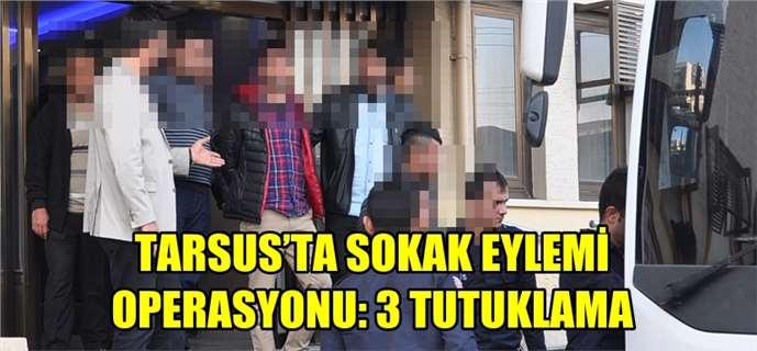 Tarsus'ta Sokak Eylemi Operasyonları: 3 Tutuklama