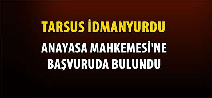 Tarsus İdmanyurdu, Anayasa Mahkemesi'ne Başvurdu
