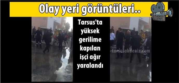 Tarsus'ta elektrik akımına kapılan Kutluay Elvan ağır yaralı