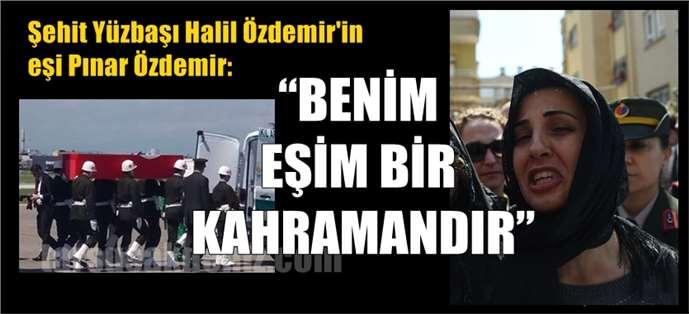 """Şehit eşi Pınar Özdemir, """"""""Benim Eşim Bir Kahramandır"""""""