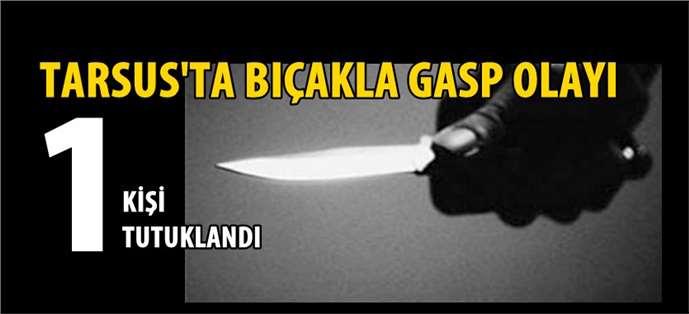 Tarsus'ta bıçak zoruyla gasp yapan şahıs tutuklandı