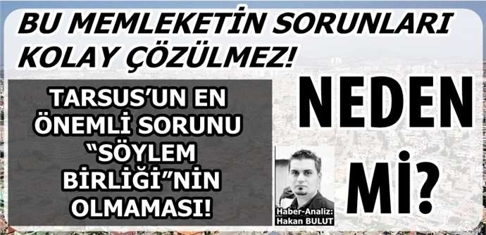 """Tarsus'un En Önemli Sorunu """"Söylem Birliği""""nin Olmaması!"""