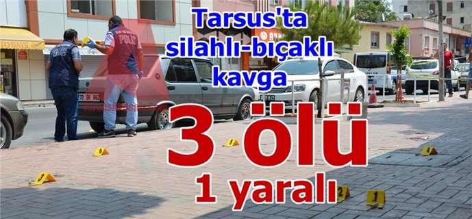 Tarsus'ta silahlı kavga: 3 ölü, 1 yaralı