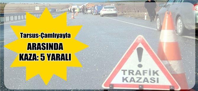 Tarsus-Çamlıyayla yolunda kaza: 5 yaralı