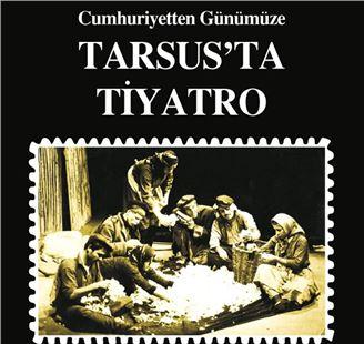 """""""Cumhuriyetten Günümüze Tarsus'ta Tiyatro"""" Kitabı Çıktı"""