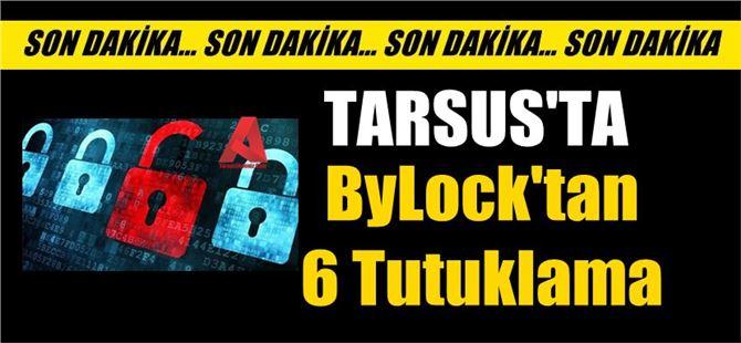 Tarsus'ta ByLock'tan 6 kişi tutuklandı