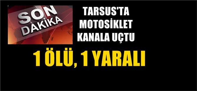 Tarsus'ta motosiklet kanala uçtu: 1 ölü