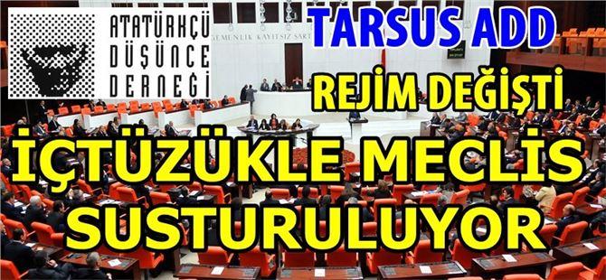 """Tarsus ADD: """"Rejim Değişti İçtüzükle Meclis Susturuluyor"""""""