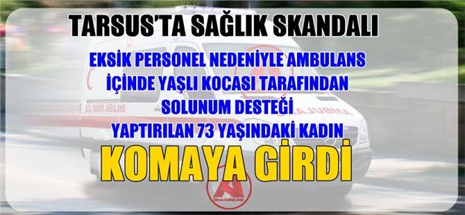 Eksik personelli ambulans Rahime Doğan'ı komaya soktu!