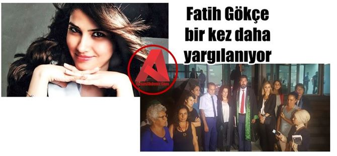Fatih Gökçe 29 Eylül de bir kez daha mahkeme huzuruna çıkacak