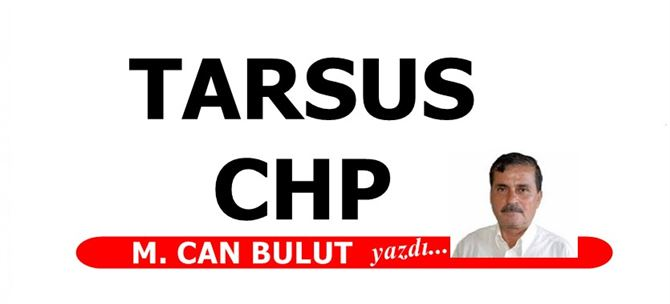 M. Can Bulut Tarsus CHP'yi yazdı