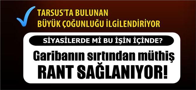 Tarsus'ta gariban vatandaşın sırtından milyonluk rant vurgunu!