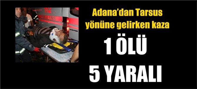 Adana'dan Tarsus yönüne gelirken kaza: 1 ölü, 5 yaralı
