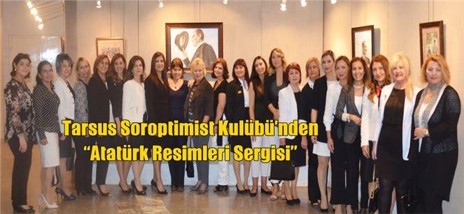 """Tarsus Soroptimist Kulübü'nden """"Atatürk Resimleri Sergisi"""""""