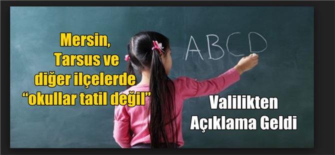"""Mersin, Tarsus ve diğer ilçelerde """"okullar tatil değil"""""""