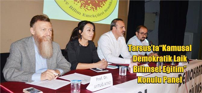 """Tarsus'ta""""Kamusal Demokratik Laik Bilimsel Eğitim"""" Konulu Panel"""