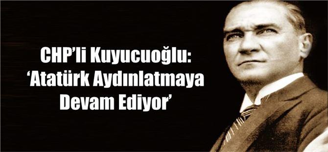 CHP'li Kuyucuoğlu: 'Atatürk Aydınlatmaya Devam Ediyor'