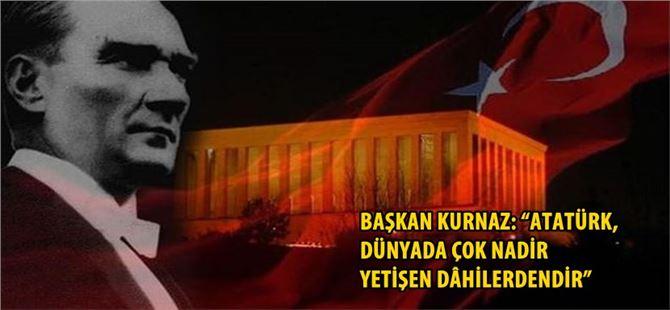 """Başkan Kurnaz: """"Atatürk, Dünyada Çok Nadir Yetişen Dâhilerdendir"""""""