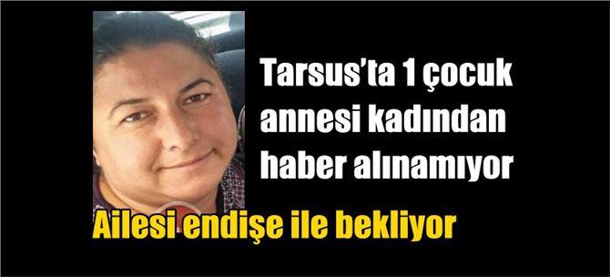 Tarsus'ta 1 çocuk annesi kadından haber alınamıyor