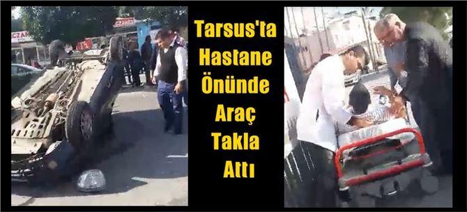 Tarsus'ta hastane önünde araç takla attı