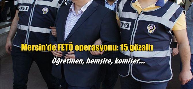 Mersin'de FETÖ operasyonu: 15 gözaltı