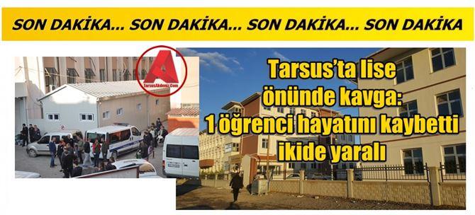 Tarsus'ta lise önünde kavga: 1 öğrenci ölü, 2 de yaralı