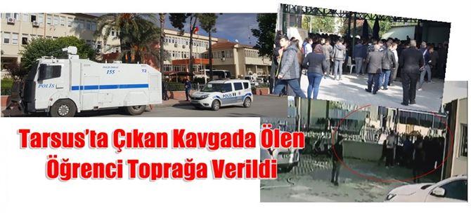 Tarsus'ta Çıkan Kavgada Ölen Öğrenci Toprağa Verildi