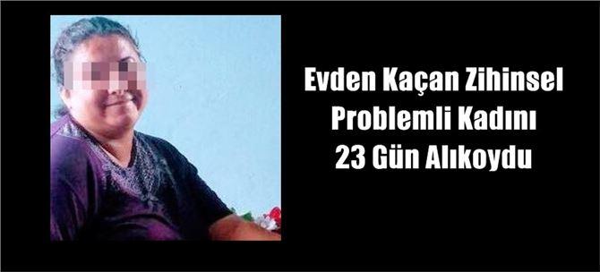 Evden Kaçan Zihinsel Problemli Kadını 23 Gün Alıkoydu