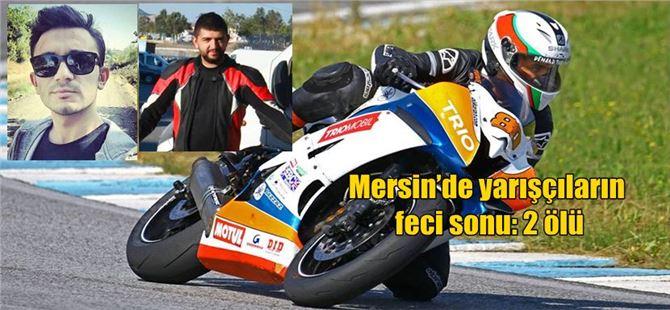 Mersin'de yarışçıların feci sonu: 2 ölü