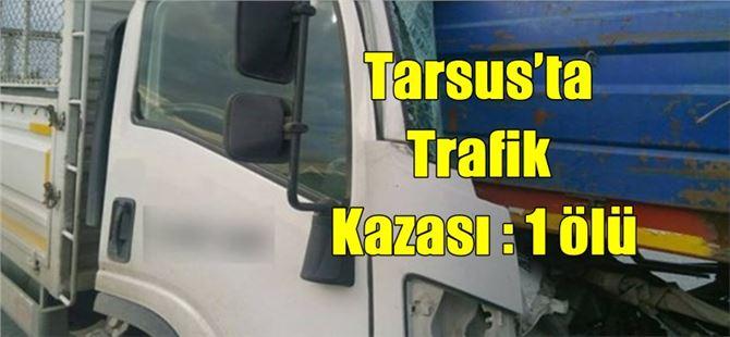 Tarsus'ta Trafik Kazası : 1 ölü