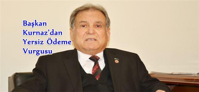 Başkan Kurnaz'dan Yersiz Ödeme Vurgusu