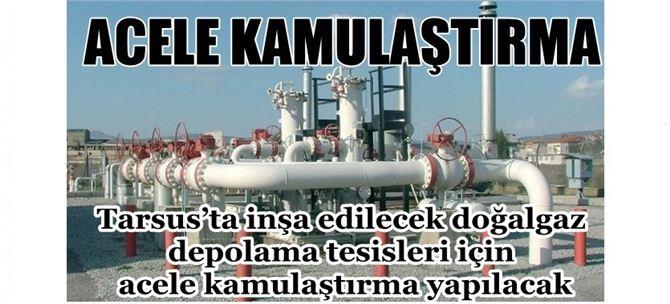 Tarsus'ta inşa edilecek doğalgaz depolama tesisleri için acele kamulaştırma yapılacak