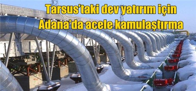 Tarsus'taki dev yatırım için Adana'da acele kamulaştırma