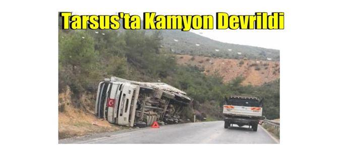 Tarsus'ta kamyon devrildi