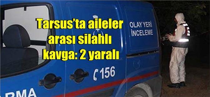 Tarsus'ta aileler arası silahlı kavga: 2 yaralı