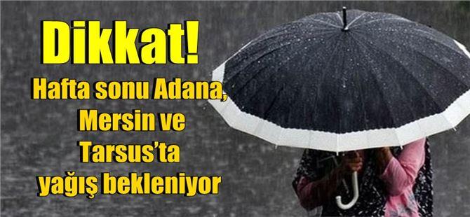 Dikkat! Hafta sonu Adana, Mersin ve Tarsus'ta yağış bekleniyor