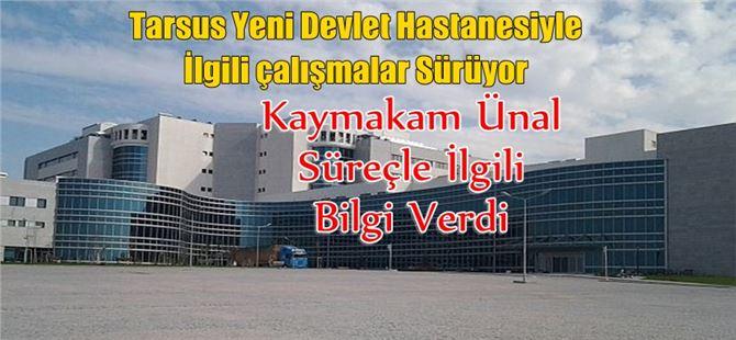 Tarsus Yeni Devlet Hastanesiyle İlgili Kaymakam Ünal Bilgi Verdi