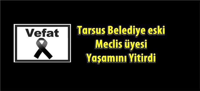 Tarsus Belediye eski Meclis üyesi vefat etti