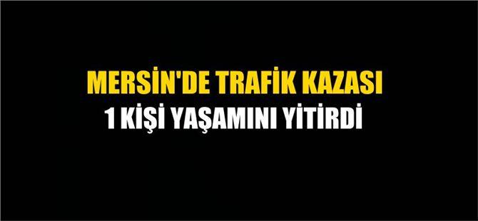 Mersin'de Feci Kaza: 1 Ölü