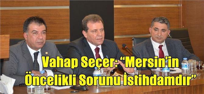 """Vahap Seçer: """"Mersin'in Öncelikli Sorunu İstihdamdır"""""""