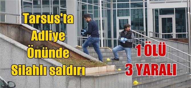 Tarsus'ta Adliye Girişinde Silahlı Saldırı: 1 ölü, 3 Yaralı