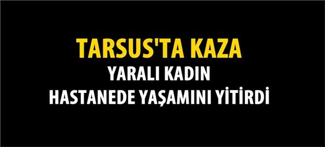 Tarsus'ta meydana gelen feci kazada 1 kişi yaşamını yitirdi