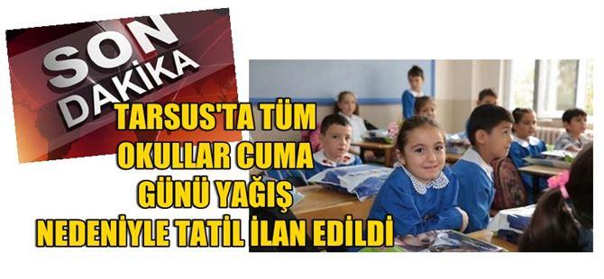 Tarsus'ta okullar Cuma günü tatil ilan edildi